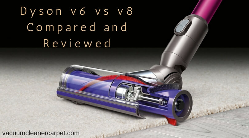 Dyson V6 Vs V8 Choose The Right One For You Before Buy
