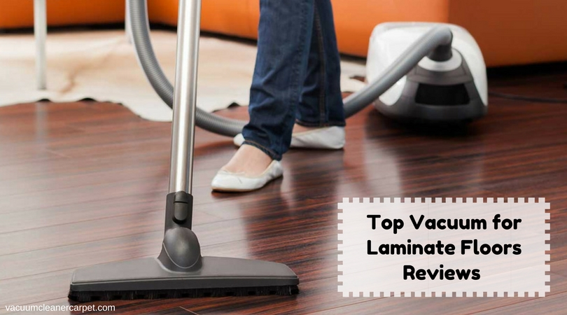 Best Vacuum For Laminate Floors Reviews Of 2019 Buying Guide